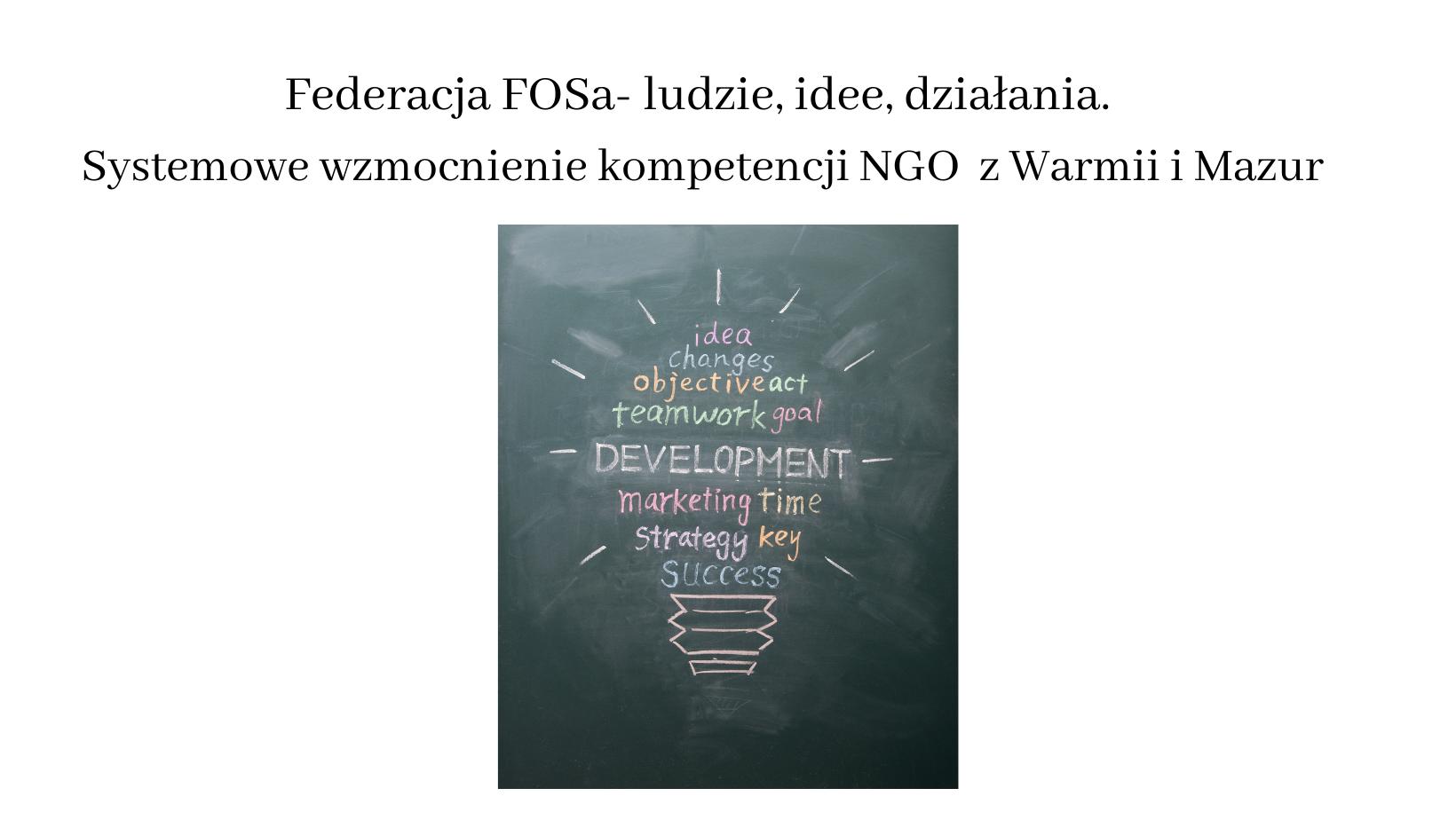 """""""Federacja FOSa- ludzie, idee, działania. Systemowe wzmocnienie kompetencji NGO z Warmii i Mazur"""""""